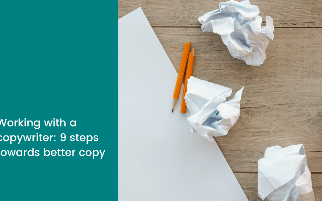 working with a copywriter: 9 steps towards better copy
